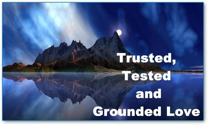 Trusted, Tested and Grounded Love