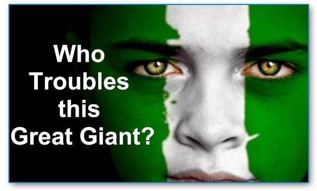 Who troubles you O great Nigeria?