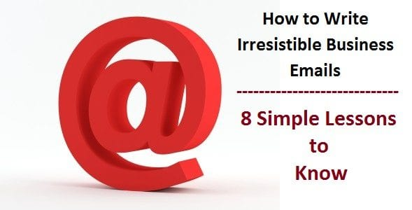 8 Simple Lessons for Writing Irresistible Business to Business Emails