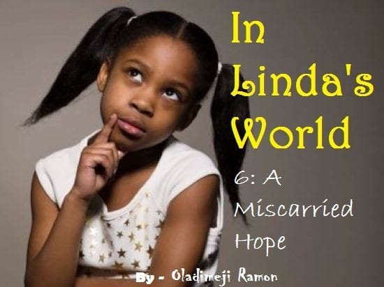 IN LINDA'S WORLD VI: A Miscarried Hope