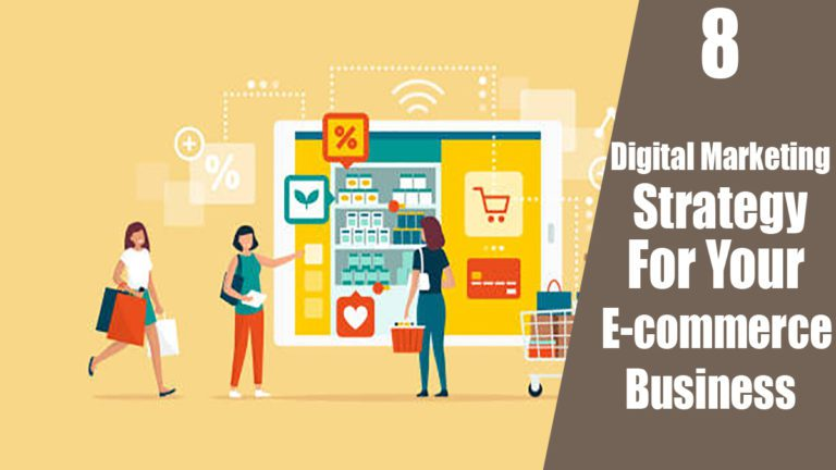 8 Digital Marketing Strategies To Improve Your E-commerce Business