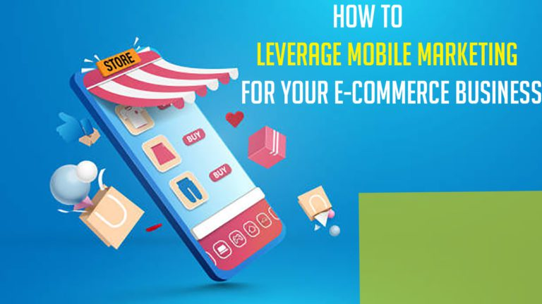 How to Leverage Mobile Marketing For Your E-commerce Business